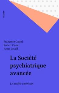 Françoise Castel et Robert Castel - La Société psychiatrique avancée - Le modèle américain.