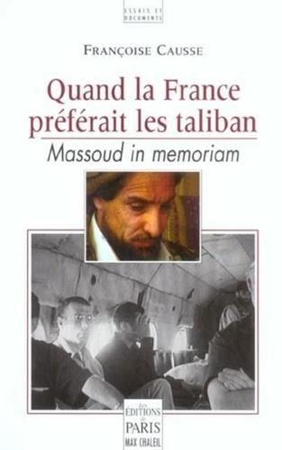 Françoise Caussé - Quand la France préférait les taliban - Massoud in memoriam.