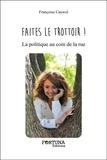 Françoise Cauwel - Faites le trottoir ! - La politique au coin de la rue.