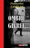 Françoise Cavelan - Ombre givrée - Un roman noir saisissant.