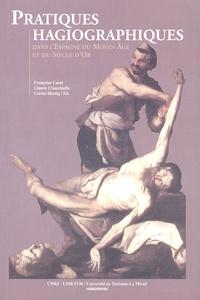 Françoise Cazal et Claude Chauchadis - Pratiques hagiographiques dans l'Espagne du Moyen Age et du Siècle d'Or.