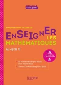 Françoise Cerquetti-Aberkane - Profession enseignant - Enseigner les Mathématiques - Cycle 2 - ePub FXL - Ed. 2021.