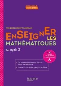 Françoise Cerquetti-Aberkane - Profession enseignant - Enseigner les Mathématiques - Cycle 3 - ePub FXL - Ed. 2021.