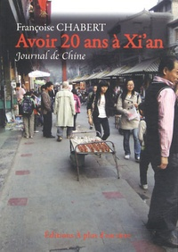 Françoise Chabert - Avoir 20 ans à Xi'an - Journal de Chine.