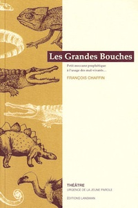 Françoise Chaffin - Les grandes bouches : petit meccano prophétique à l'usage des mal-vivants.