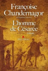 Françoise Chandernagor - L'homme de Césarée.