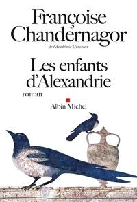 Françoise Chandernagor - Les Enfants d'Alexandrie.