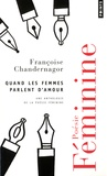 Françoise Chandernagor - Quand les femmes parlent d'amour - Une anthologie de la poésie féminine.