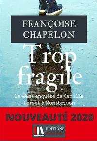 Françoise Chapelon - Trop fragile - La 4e enquête de Camille Lorset à Montbrison.
