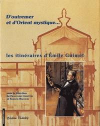 Françoise Chappuis et Francis Macoin - D'outremer et d'Orient mustique... - Les itinéraires d'Emile Guimet.