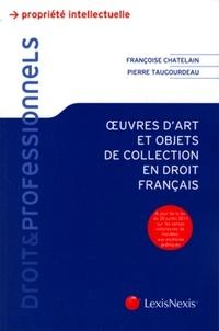 Françoise Chatelain et Pierre Taugourdeau - Oeuvres d'art et objets de collection en droit français.