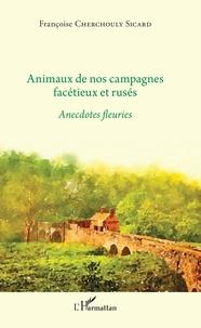 Françoise Cherchouly Sicard - Animaux de nos campagnes facétieux et rusés - Anecdotes fleuries.