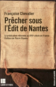 PRECHER SOUS L'EDIT DE NANTES. La prédication réformée au XVIIème siècle en France - Françoise Chevalier  