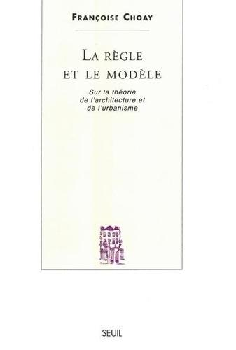La Règle et le Modèle sur la théorie de l'architecture et de l'urbanisme