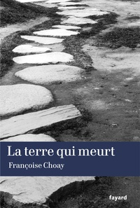 Françoise Choay - La terre qui meurt.