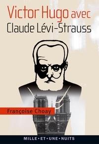 Françoise Choay - Victor Hugo avec Claude Lévi-Strauss - Aux avant-postes de l'anthropologie et de la linguistique actuelles.