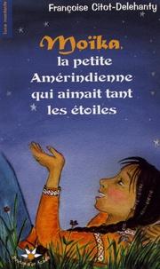 Françoise Citot-Delehanty - Moïka, la petite Amérindienne qui aimait tant les étoiles.
