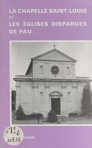 Françoise-Claire Legrand et M. Caze - La chapelle Saint-Louis et les églises disparues de Pau.