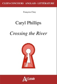 Françoise Clary - Caryl Phillips - Crossing the River.