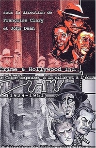 Françoise Clary et John Dean - Crime & Hollywood Incorporated (1929-1951) - Actes du Colloque de l'Université de Rouen (30-31 janvier 2003).