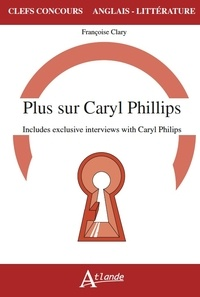 Françoise Clary - Plus sur Caryl Philips - Includes exclusives interviews with Caryl Philips.