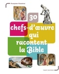 Françoise Claustres - 30 chefs-d'oeuvre qui racontent la Bible.