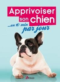 Françoise Claustres et Elodie Martins - Apprivoiser son chien en 10 minutes par jour.