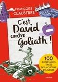 Françoise Claustres - C'est David contre Goliath ! - 100 expressions de la vie de tous les jours qui permettent de découvrir les épisodes de la Bible les plus connus, les principales fêtes religieuses et les grandes notions de la religion.