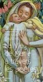 Françoise Claustres - La vie de Marie à travers les poètes.