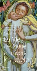 La vie de Marie à travers les poètes - Françoise Claustres |