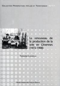 Françoise Clavairolle - Le renouveau de la production de la soie en Cévennes (1972-1998) - Chronique d'une relance annoncée.