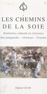 Françoise Clavairolle et Michel Costa - Les chemins de la soie - Itinéraires culturels en Cévennes : Bas-Languedoc, Cévennes, Vivarais.