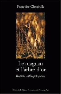 Françoise Claveirolle - Le magnan et l'arbre d'or - Regards anthropologiques sur la dynamique des savoirs et de la production, Cévennes 1800-1960.