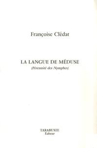 Françoise Clédat - La langue de Méduse - (Pérennité des Nymphes).