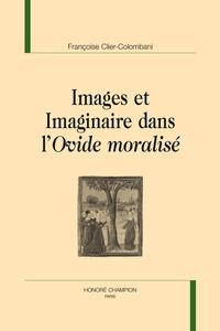Françoise Clier-Colombani - Images et imaginaire dans l'Ovide moralisé.
