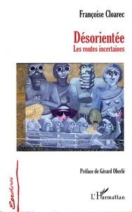 Françoise Cloarec - Désorientée - Les routes incertaines.