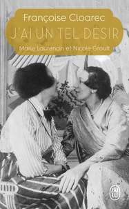 Françoise Cloarec - J'ai un tel désir - Marie Laurencin et Nicole Groult.