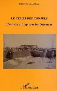 Françoise Cloarec - Le temps des consuls - l'echelle d'alep sous les ottomans.