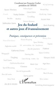Françoise Cochet - Jeux du foulard et autres jeux d'évanouissement - Pratiques, conséquences et prévention.