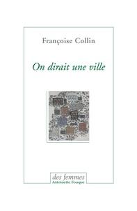 Françoise Collin - On dirait une ville - Suivi de Chronique d'un été.