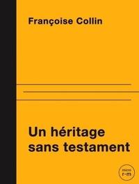Françoise Collin et Marie-Blanche Tahon - Un héritage sans testament.