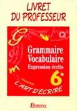 Françoise Colmez et  Collectif - GRAMMAIRE VOCABULAIRE 6EME. - Expression écrite, Livret du professeur.