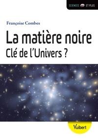 Françoise Combes - La matière noire - Clé de l'univers ?.
