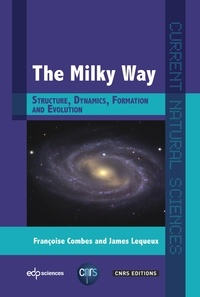 Françoise Combes et James Lequeux - The milky way - Structure, Dynamics, Formation and Evolution.