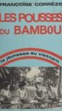Françoise Corrèze - Les pousses du bambou - La jeunesse au Viêt Nam.