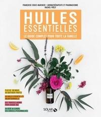 Françoise Couic Marinier et Rachel Frély - Huiles essentielles - Le guide complet pour toute la famille.