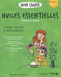 Françoise COUIC-MARINIER - Mon cahier Huiles essentielles.