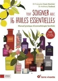 Françoise Couic Marinier et Anthony Touboul - Tout soigner avec 16 huiles essentielles.