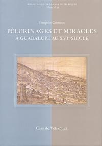 Françoise Crémoux - Pélerinages et miracles - A Guadalupe au XVIe siècle.