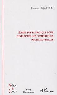 Françoise Cros - Ecrire sur sa pratique pour développer des compétences professionnelles - Enjeux et conditions.
